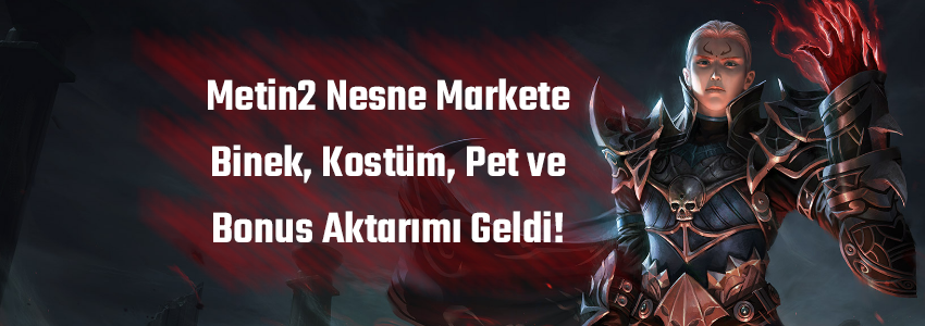 Metin2 Nesne Markete Binek, Kostüm, Pet ve Bonus Aktarımı Geldi