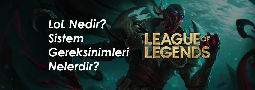 LoL Nedir? League of Legends Nasıl Oynanır? LoL Sistem Gereksinimleri