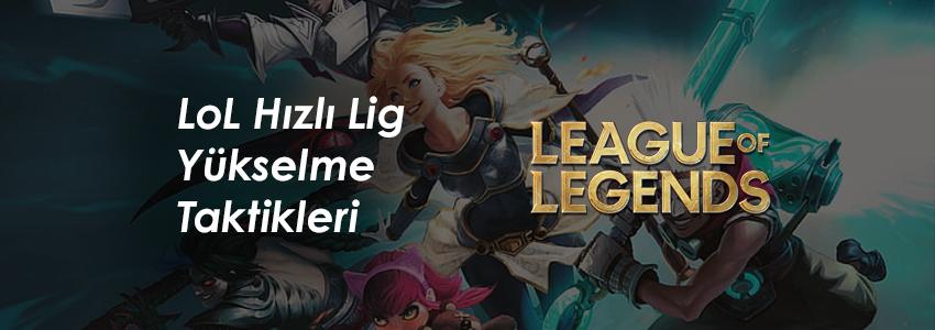 Lol Hızlı Lig Yükselme Taktikleri League of Legends Lig Atlama Rehberi