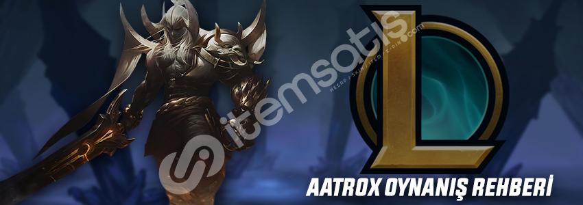 League of Legends Aatrox Oynanış Rehberi