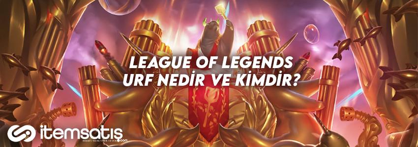 League of Legends Urf Nedir ve Kimdir?
