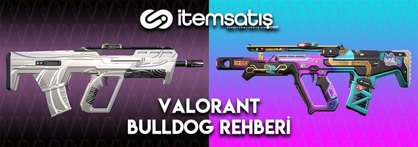 Valorant Bulldog Tüfek Rehberi