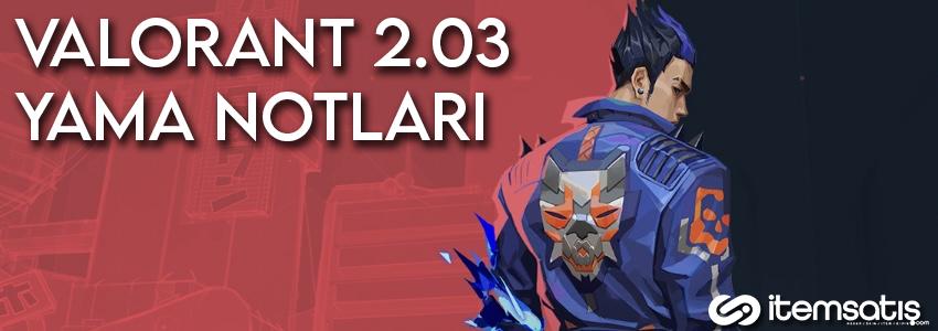 VALORANT 2.03 Yama Notları Yayınlandı