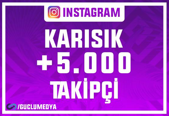 +5.000 Karışık Takipçi   ANLIK BAŞLAR