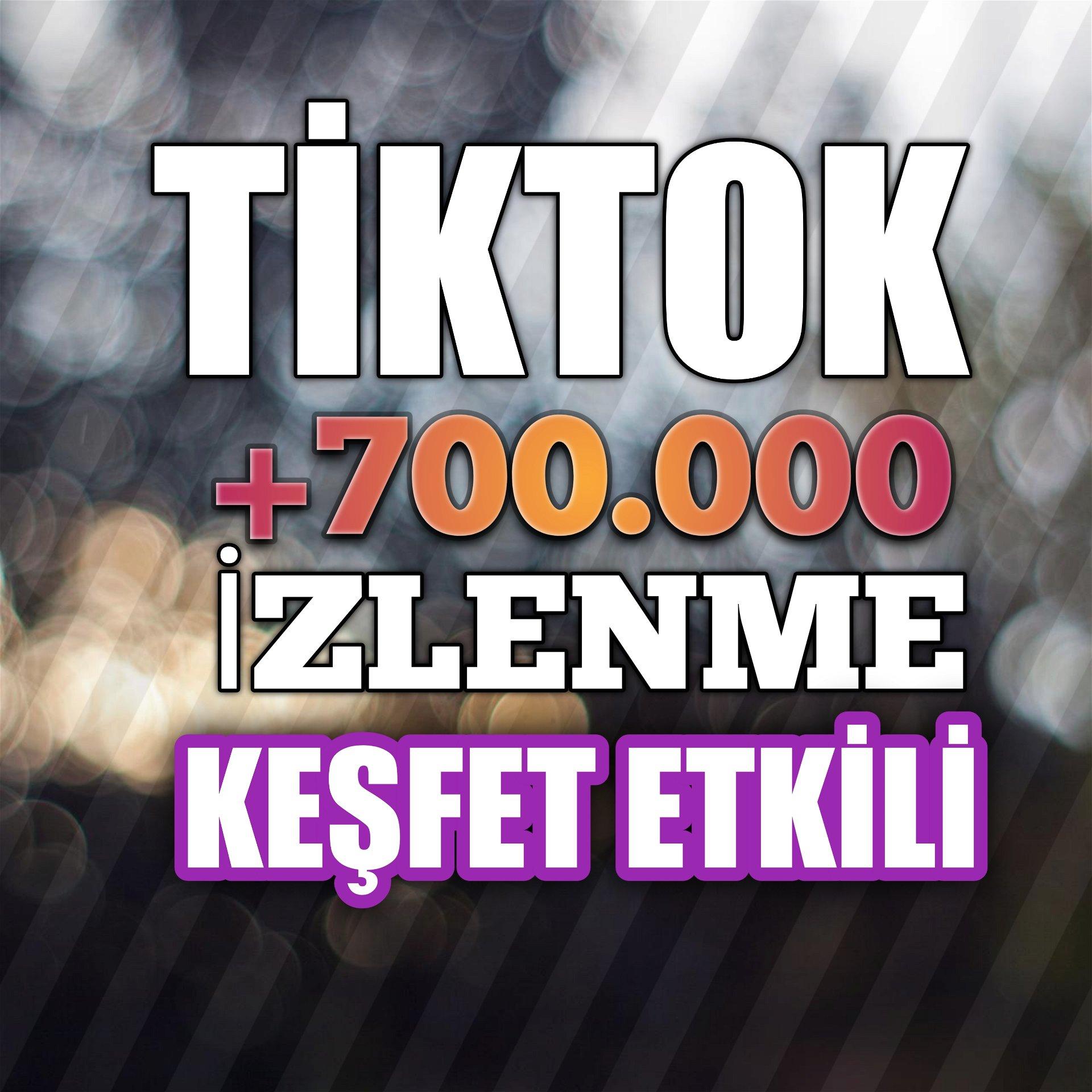 +700.000 İzlenme Tiktok Keşfet Etkili