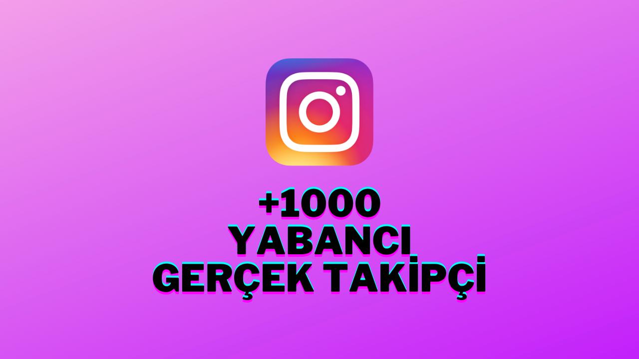 1000 YABANCI GERÇEK TAKİPÇİ - GÜVENLİ ALIŞVERİŞ