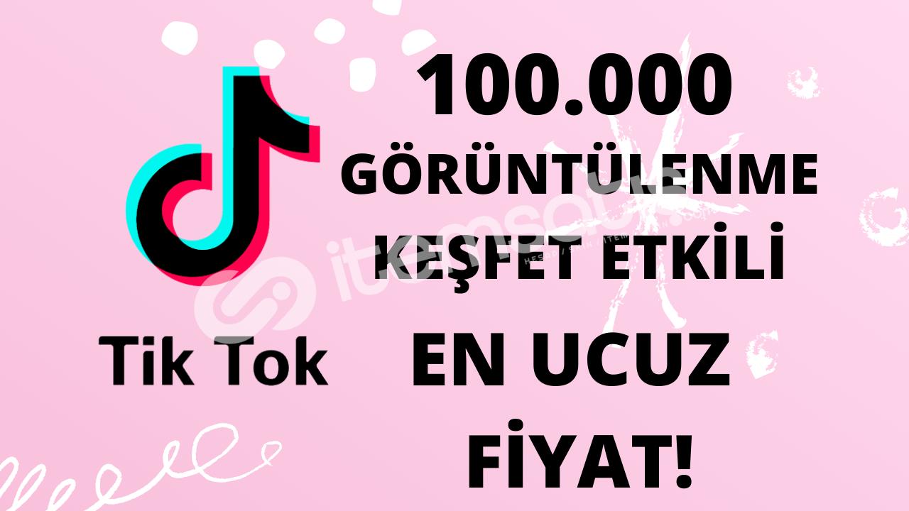 TİKTOK 100.000 GÖRÜNTÜLENME KEŞFET ETKİLİ EN UYGUN FİYAT