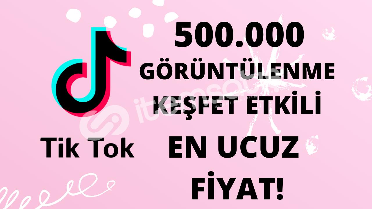 TİKTOK 500.000 GÖRÜNTÜLENME KEŞFET ETKİLİ EN UYGUN FİYAT