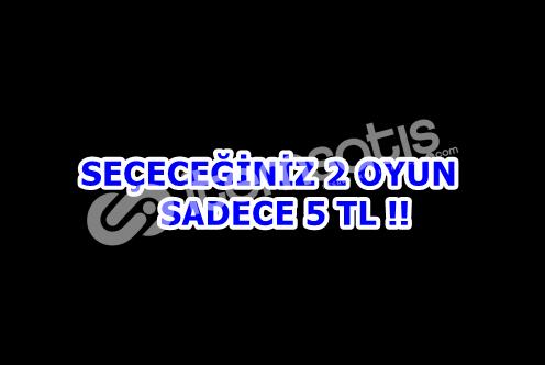 SEÇECEĞİNİZ 2 OYUN SADECE 5 TL!!