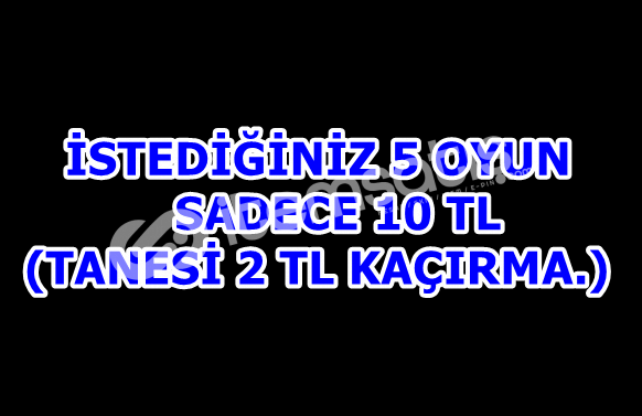 SEÇECEĞİNİZ 5 OYUN SADECE 10 TL!