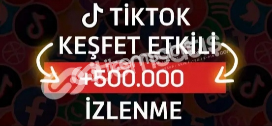 500.000 Tiktok İzlenme - Keşfet Etkili